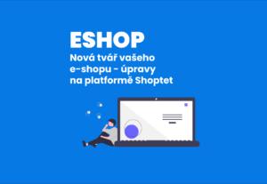 8858Nová tvář vašeho e-shopu – úpravy na platformě Shoptet